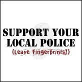 Support Your Local Police (Leave Fingerprints)