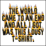 The World Came To An End And All I Got Was This Lousy T-Shirt