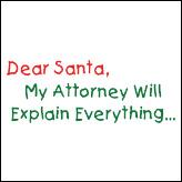Dear Santa, My Attorney Will Explain Everything