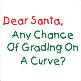 Dear Santa, Any Chance Of Grading On A Curve?