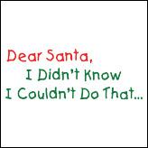 Dear Santa, I Didn't Know I Couldn't Do That