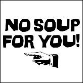 Soup Nazi - No Soup For You