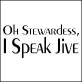 Oh Stewardess, I Speak Jive