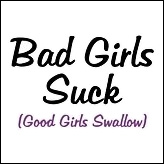 Bad girls suck
