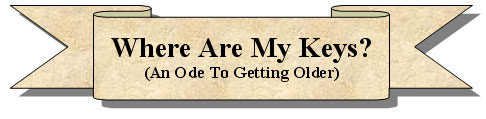 Where Are My Keys - An Ode To Getting Older